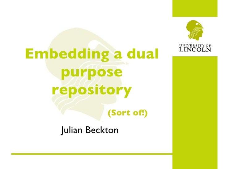 Embedding a dual purpose repository Julian Beckton (Sort of!)