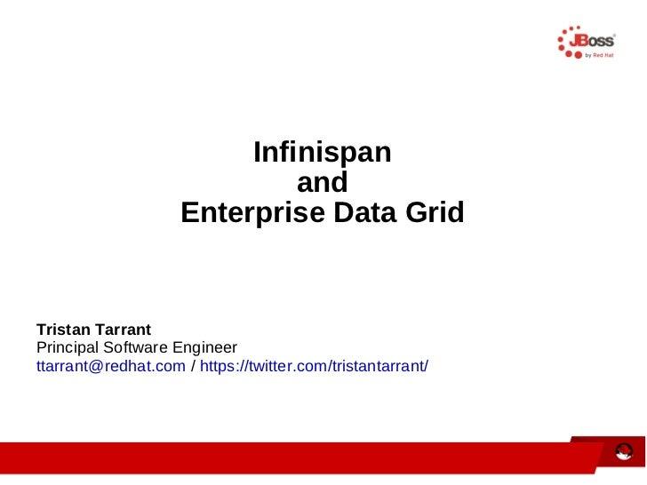 Infinispan and Enterprise Data Grid Tristan Tarrant Principal Software Engineer [email_address]  /  https://twitter.com/tr...