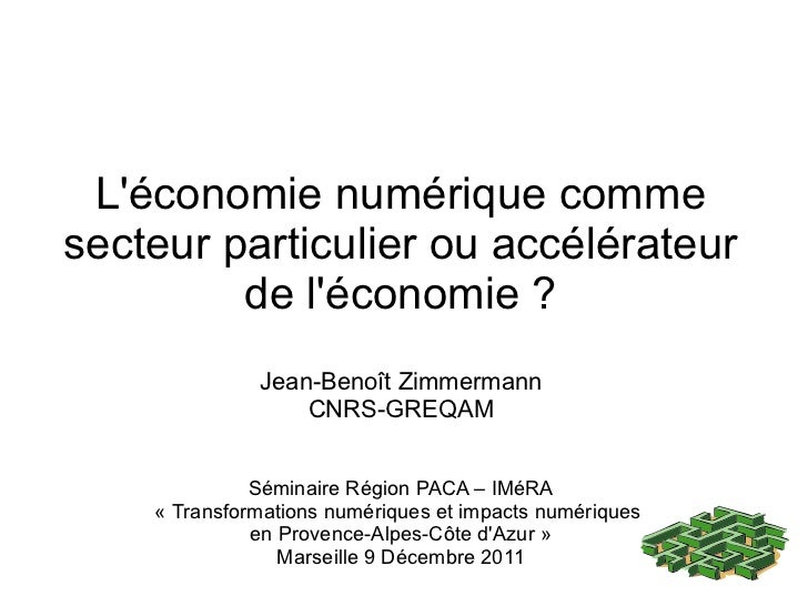 Léconomie numérique commesecteur particulier ou accélérateur         de léconomie ?              Jean-Benoît Zimmermann   ...