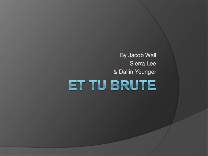 Et tu brute<br />By Jacob Wall <br />Sierra Lee<br />& Dallin Younger<br />