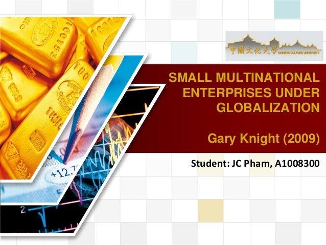 LOGOSMALL MULTINATIONALENTERPRISES UNDERGLOBALIZATIONGary Knight (2009)Student: JC Pham, A1008300