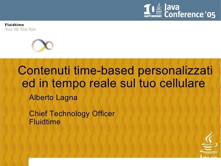 Contenuti time-based personalizzati ed in tempo reale sul tuo cellulare  <ul><ul><li>Alberto Lagna </li></ul></ul><ul><ul>...