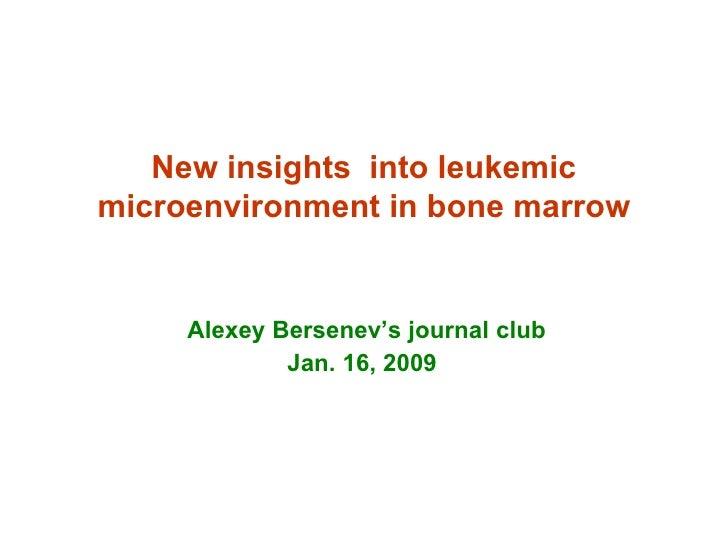 New insights  into leukemic microenvironment in bone marrow Alexey Bersenev's journal club  Jan. 16, 2009
