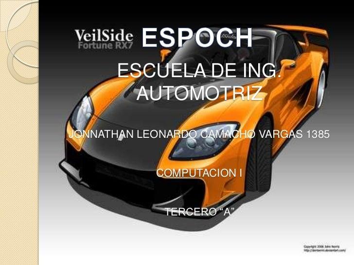 "ESCUELA DE ING.         AUTOMOTRIZJONNATHAN LEONARDO CAMACHO VARGAS 1385            COMPUTACION I             TERCERO ""A"""