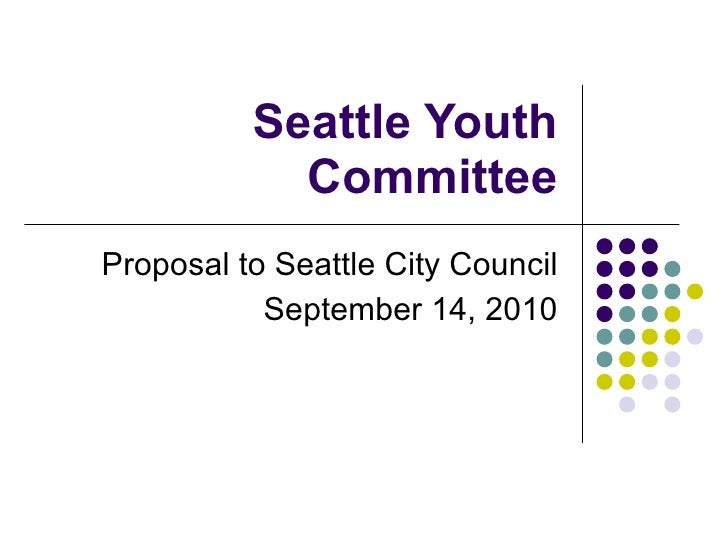 Seattle Youth Committee Proposal to Seattle City Council September 14, 2010