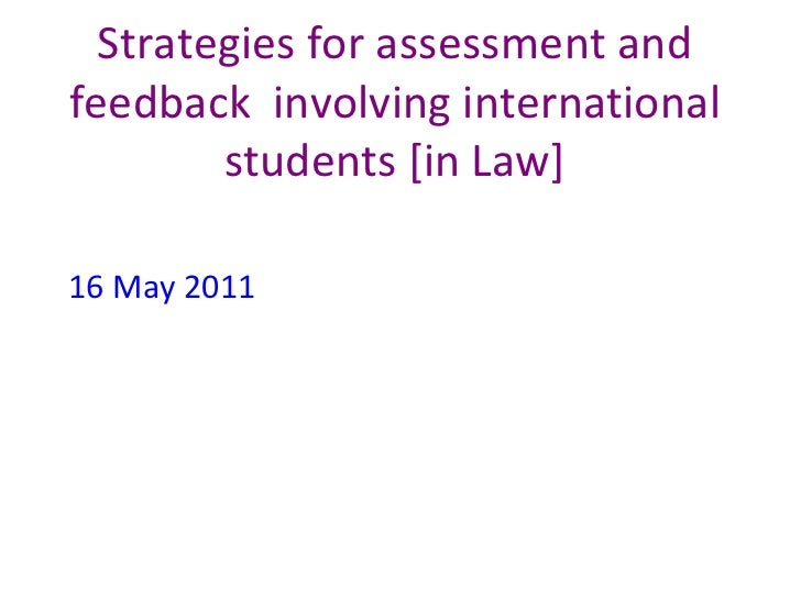Strategies for assessment and feedback  involving international students [in Law] 16 May 2011