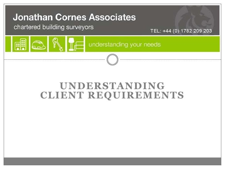 UNDERSTANDING client requirements<br />
