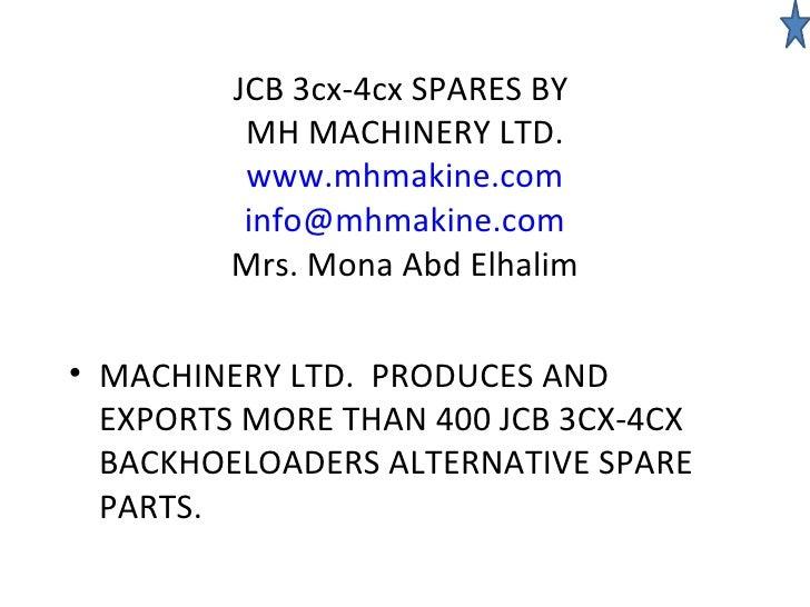 JCB 3cx-4cx SPARES BY  MH MACHINERY LTD. www.mhmakine.com [email_address] Mrs. Mona Abd Elhalim <ul><li>MACHINERY LTD.  PR...
