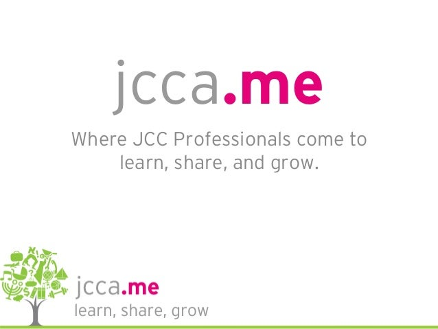 jcca.me Where JCC Professionals come to learn, share, and grow.