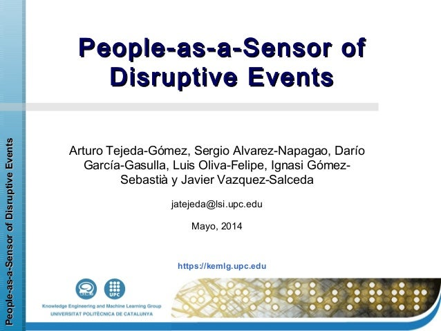 https://kemlg.upc.edu People-as-a-SensorofDisruptiveEventsPeople-as-a-SensorofDisruptiveEvents People-as-a-Sensor ofPeople...