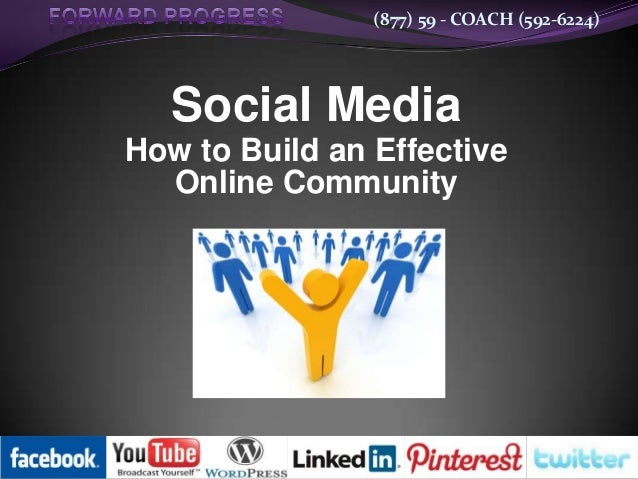 (877) 59 - COACH (592-6224)  Social Media How to Build an Effective Online Community