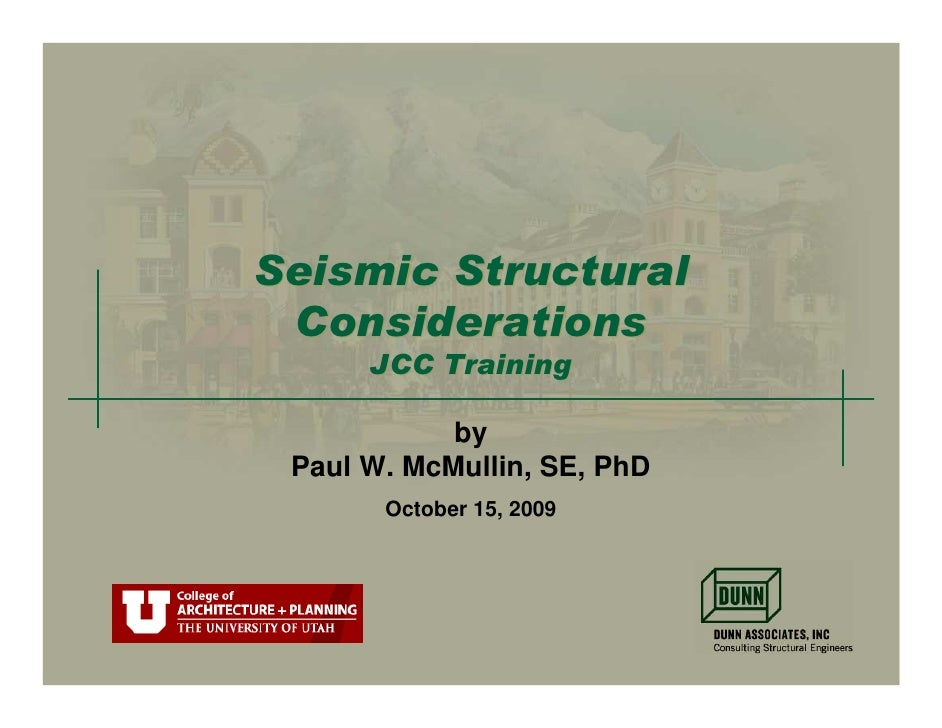 Seismic Structural  Considerations       JCC Training              by  Paul W. McMullin, SE, PhD        October 15, 2009