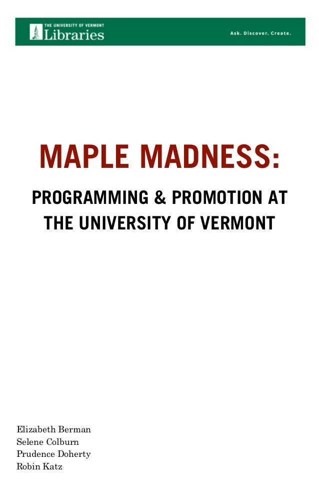!  !  !  !  !  !  !  !  !      MAPLE MADNESS:      PROGRAMMING & PROMOTION AT       THE UNIVERSITY OF VERMONT  !  !  !  !E...