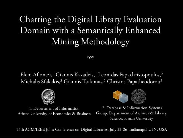 Charting the Digital Library Evaluation Domain with a Semantically Enhanced Mining Methodology S Eleni Afiontzi,1 Giannis...