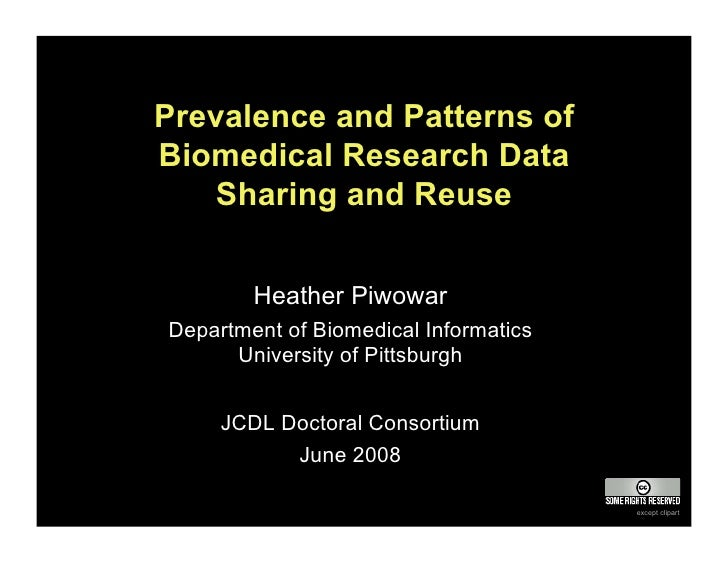 Prevalence and Patterns of Biomedical Research Data     Sharing and Reuse           Heather Piwowar Department of Biomedic...