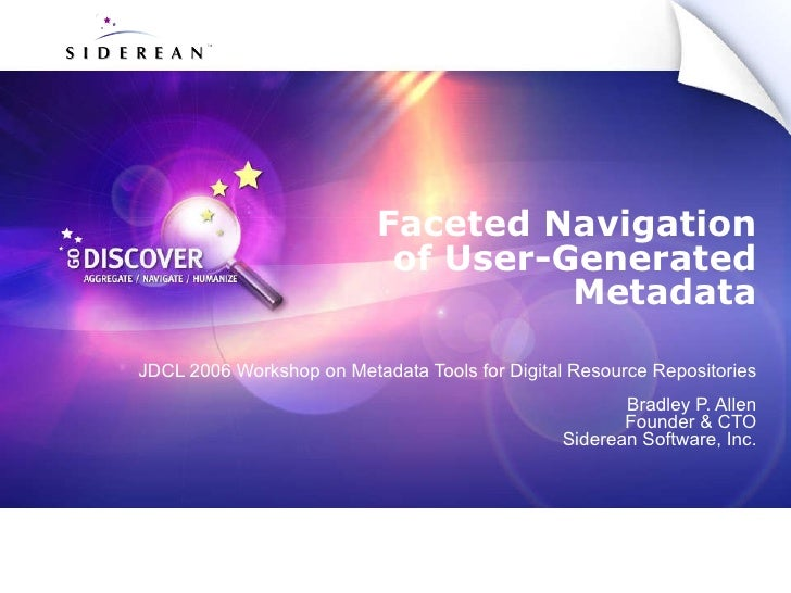 Faceted Navigation of User-Generated Metadata JDCL 2006 Workshop on Metadata Tools for Digital Resource Repositories Bradl...