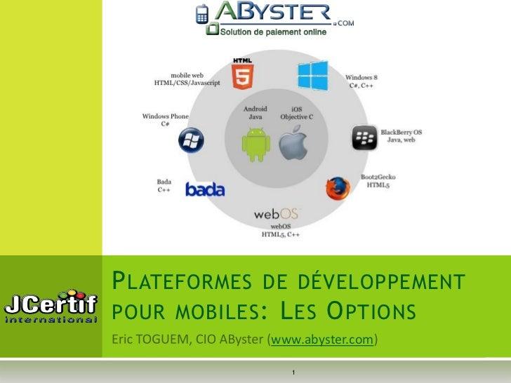 P LATEFORMES DE DÉVELOPPEMENTPOUR MOBILES : L ES O PTIONS             www.abyster.com                1