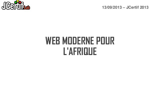 13/09/2013 – JCertif 2013  WEB MODERNE POUR L'AFRIQUE