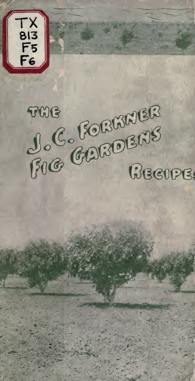The J.C. Forkner Fig-Gardens Recipes: How to Serve Figs in the Home; by Jesse Clayton Forkner (1919)