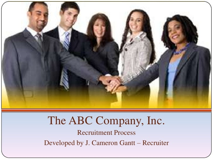 The ABC Company, Inc.           Recruitment Process Developed by J. Cameron Gantt – Recruiter