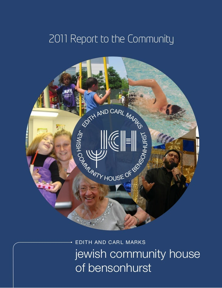 2011 Report to the Community     E D I T H AND CAR L MAR KS     jewish community house     of bensonhurst