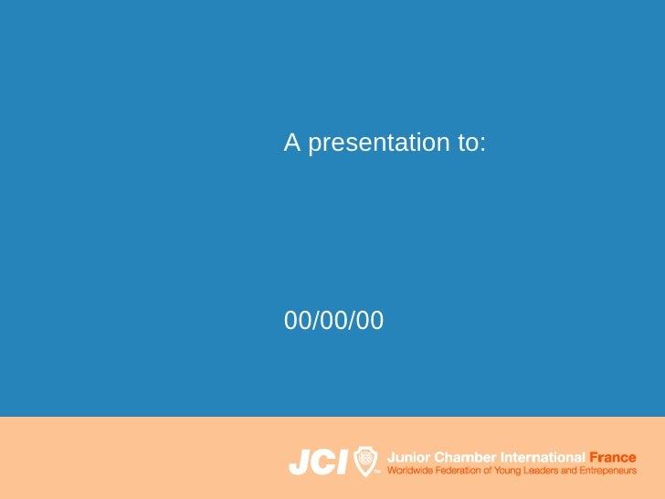 A presentation to: 00/00/00