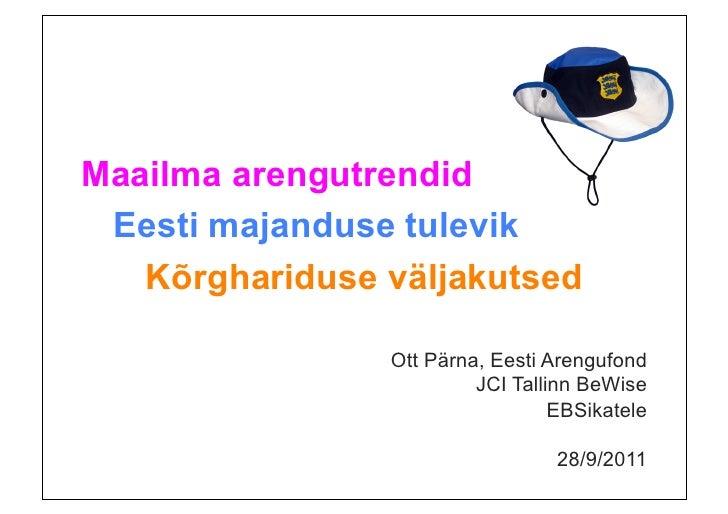 Ott Pärna - JCI BeWise loeng Maailma arengutrendid, Eesti majandus ja korgharidus 28.09.2011