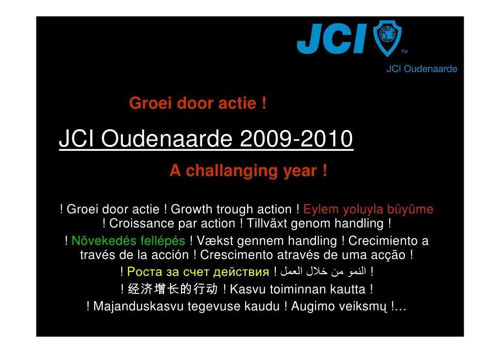 Groei door actie !  JCI Oudenaarde 2009-2010                   A challanging year !  ! Groei door actie ! Growth trough ac...