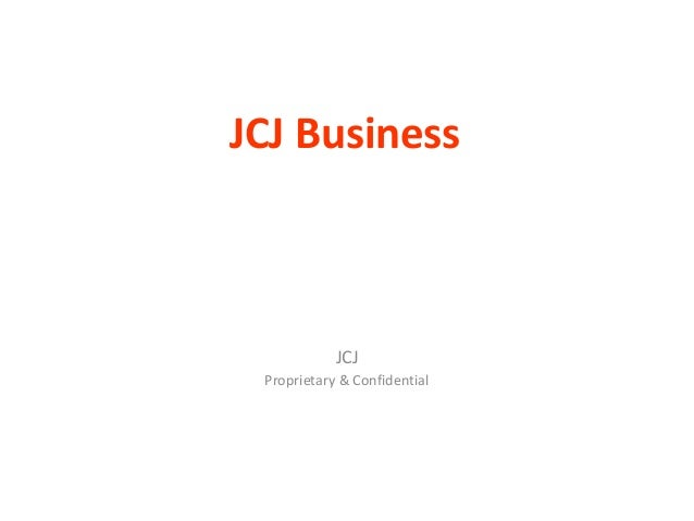 JCJ BusinessJCJProprietary & Confidential