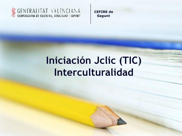 Iniciación Jclic (TIC) Interculturalidad CEFIREde Sagunt