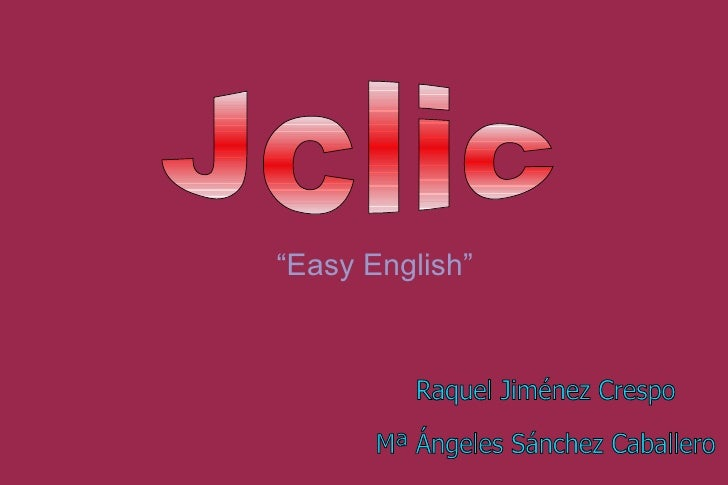 """Jclic  Raquel Jiménez Crespo Mª Ángeles Sánchez Caballero  """" Easy English"""""""