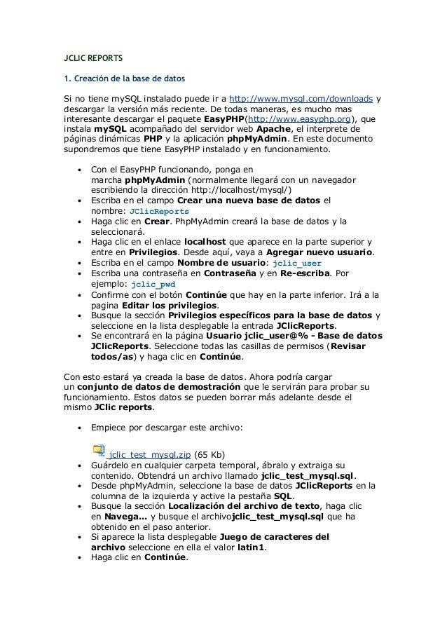 JCLIC REPORTS 1. Creación de la base de datos Si no tiene mySQL instalado puede ir a http://www.mysql.com/downloads y desc...