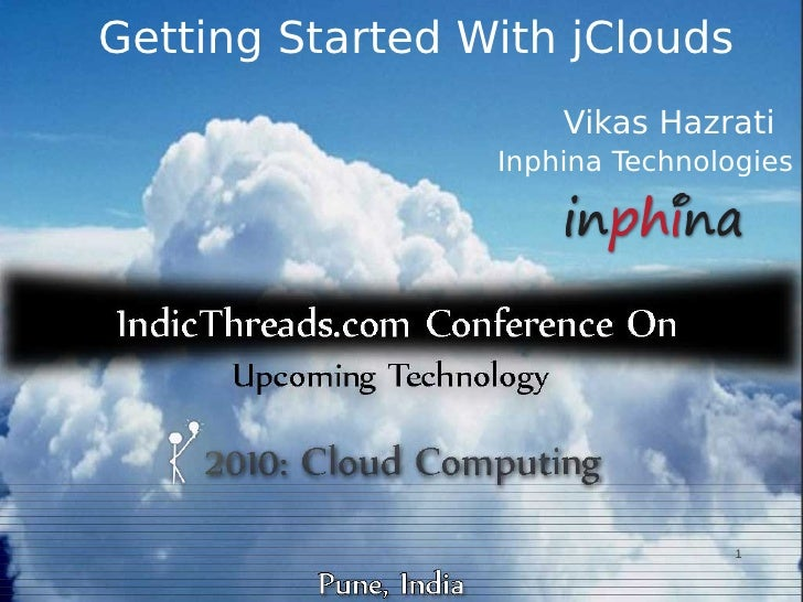 Getting Started With jClouds                      Vikas Hazrati                  Inphina Technologies                     ...