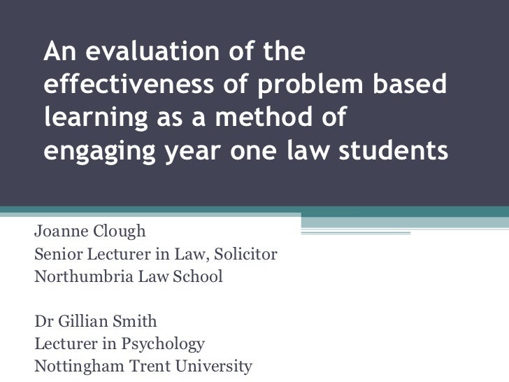An evaluation of the effectiveness of problem based learning as a method of engaging year one law students  Joanne Clough ...