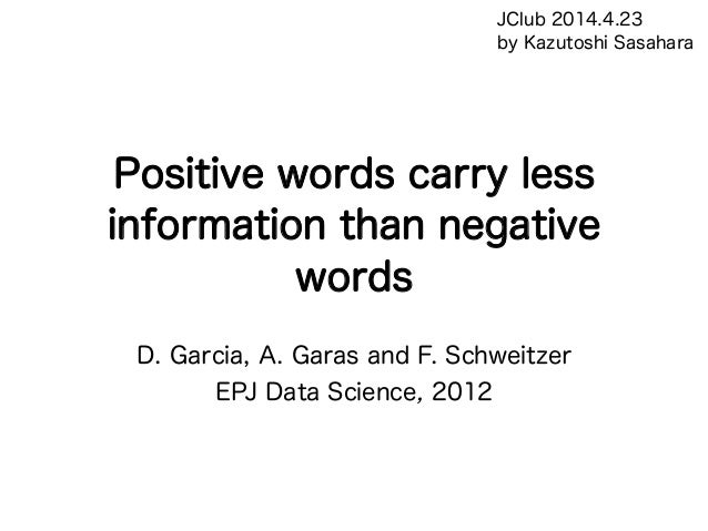 Positive words carry less information than negative words D. Garcia, A. Garas and F. Schweitzer EPJ Data Science, 2012 JCl...