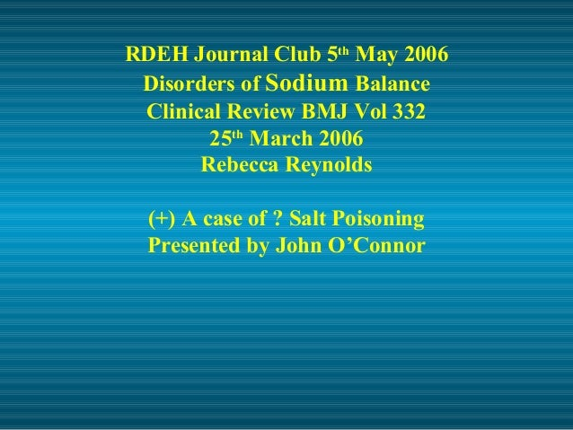 RDEH Journal Club 5th May 2006 Disorders of Sodium Balance Clinical Review BMJ Vol 332 25th March 2006 Rebecca Reynolds (+...