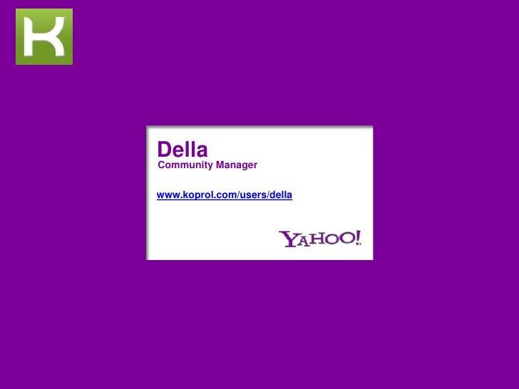 Della<br />Community Manager <br />www.koprol.com/users/della<br />