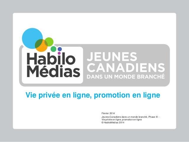 Vie privée en ligne, promotion en ligne Février 2014 Jeunes Canadiens dans un monde branché, Phase III : Vie privée en lig...