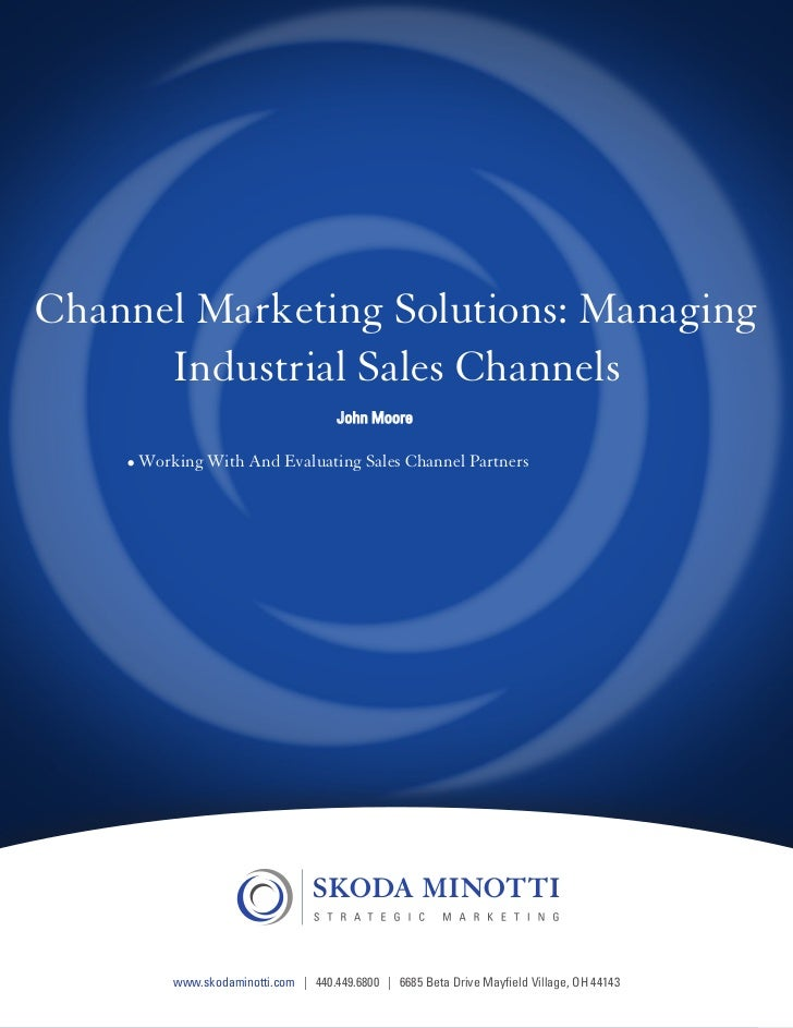 Channel Marketing Solutions: Managing      Industrial Sales Channels              •	Working With And Evaluating Sales Chan...