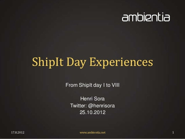 ShipIt Day Experiences                  From ShipIt day I to VIII                         Henri Sora                    Tw...