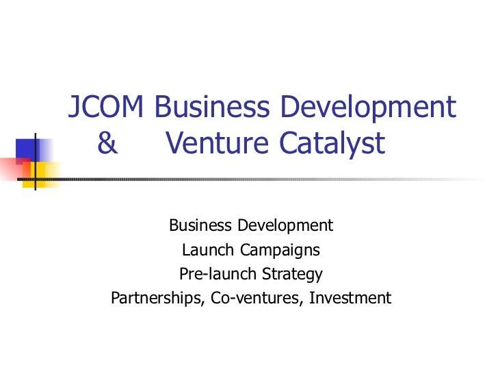 JCOM Business Development  &  Venture Catalyst Business Development Launch Campaigns Pre-launch Strategy Partnerships,...