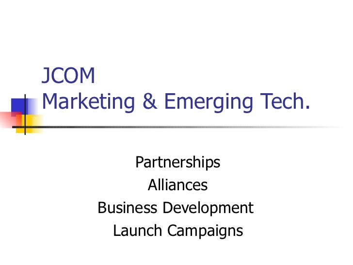 JCOM Marketing & Emerging Tech. Partnerships Alliances Business Development  Launch Campaigns