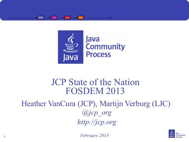 JCP State of the Nation               FOSDEM 2013    Heather VanCura (JCP), Martijn Verburg (LJC)                      @jc...