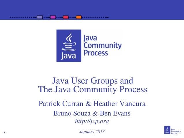 Java User Groups and    The Java Community Process    Patrick Curran & Heather Vancura        Bruno Souza & Ben Evans     ...