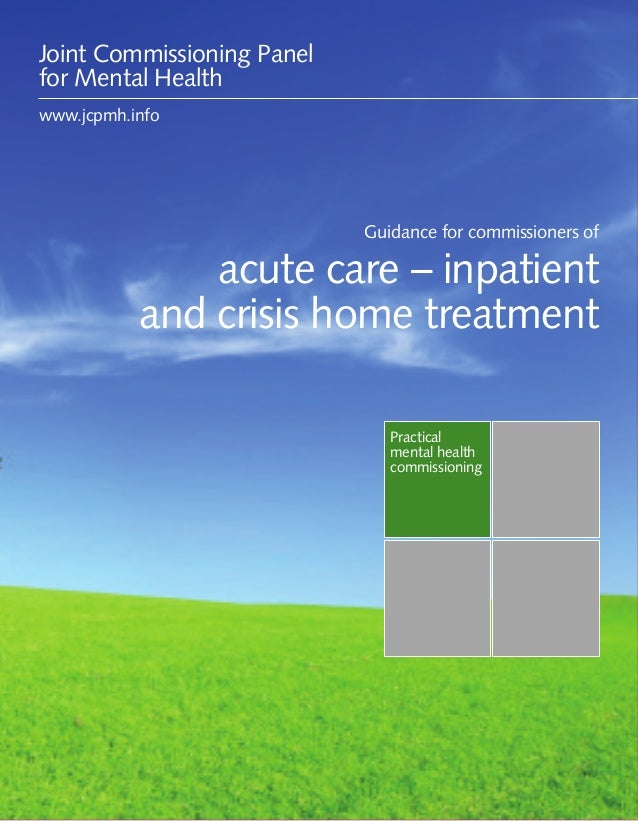 Guidance for commissioners of acute care – inpatient and crisis home treatment 1 Practical mental health commissioning Gui...
