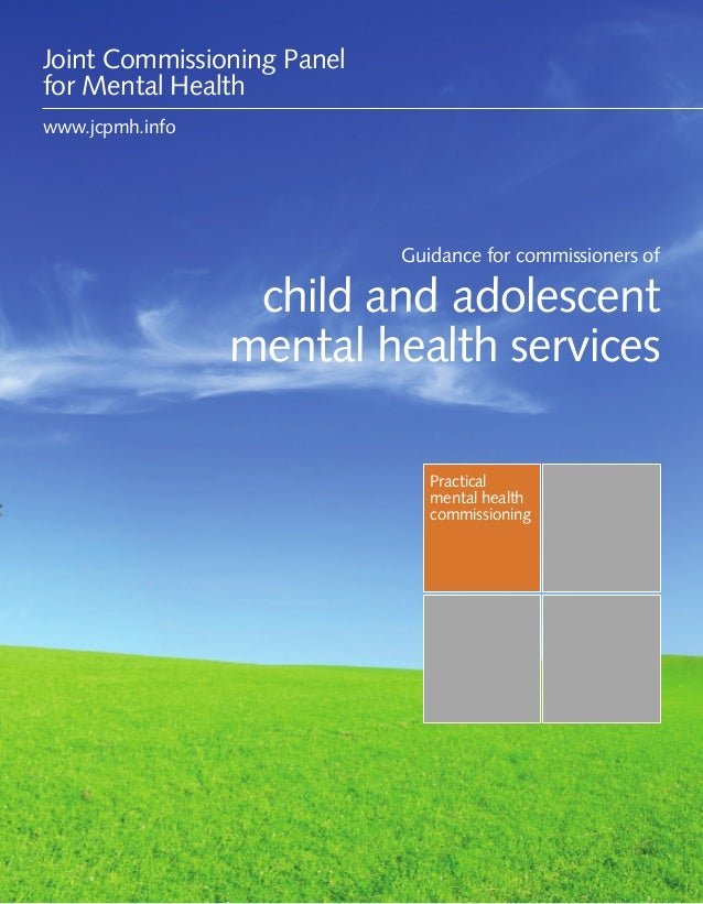 Joint Commissioning Panel for Mental Health  Guidance for commissioners of child and adolescent mental health services  1 ...