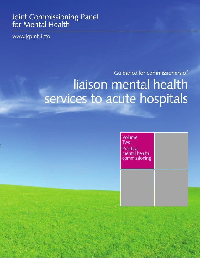 Guidance for commissioners of liaison mental health services to acute hospitals 1VolumeTwo:Practicalmental healthcommissio...