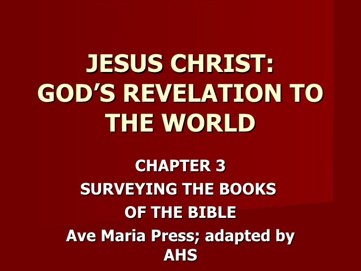 CHAPTER 3 SURVEYING THE BOOKS  OF THE BIBLE Ave Maria Press; adapted by AHS JESUS CHRIST: GOD'S REVELATION TO THE WORLD