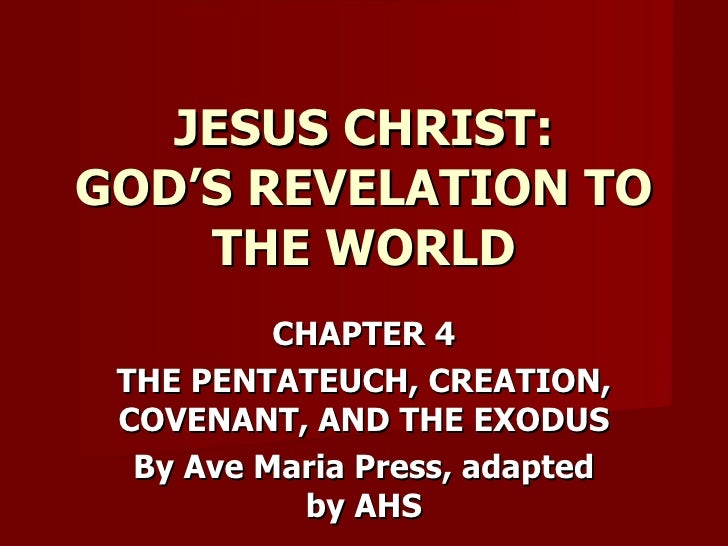 CHAPTER 4 THE PENTATEUCH, CREATION, COVENANT, AND THE EXODUS By Ave Maria Press, adapted by AHS JESUS CHRIST: GOD'S REVELA...