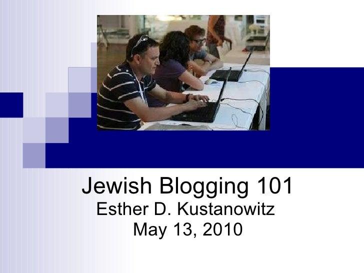 Jewish Blogging 101 Esther D. Kustanowitz  May 13, 2010